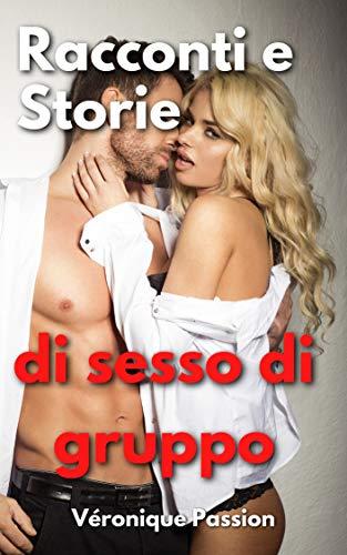 Racconti e Storie di Sesso di Gruppo: Erotismo spinto con tante trame porno esplicite d'incontri piccanti e intriganti. Sesso Hard.