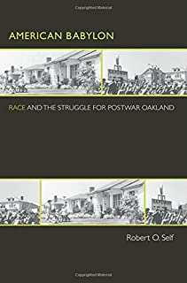 American Babylon: Race and the Struggle for Postwar Oakland (Politics and Society in Modern America (34))