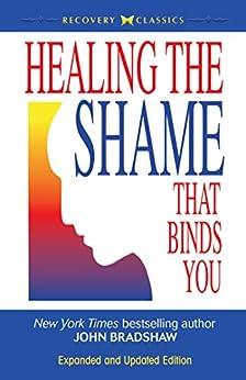 Healing the Shame That Binds You by [John Bradshaw]