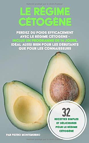 Le Régime Cétogène: Perdez du poids efficacement avec le régime cétogène - inclus un programme de 14 jours, idéal aussi bien pour les débutants que pour les connaisseurs