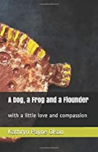 A Dog, a Frog and a Flounder: with a little love and compassion
