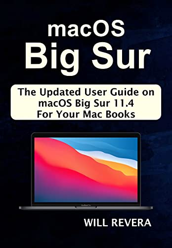 macOS Big Sur: The Updated User Guide on macOS Big Sur 11.4 For Your Mac Books (English Edition)