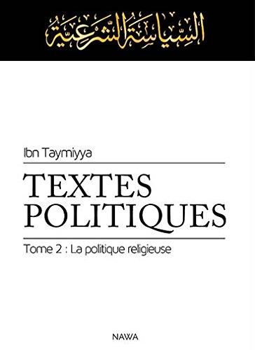 Textes Politiques, tome 2 : La politique religieuse (siyâssa sharîyya)