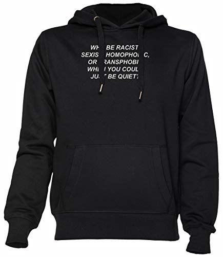Why Be Racist Sexist Homophobic Or Transphobic When You Could Just Be Quiet Nero Felpa con Cappuccio Unisex Uomo Donna Black Hoodie Unisex Men's Women's