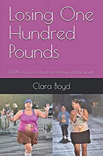 Losing One Hundred Pounds: LETTING GO of so much more than just the weight