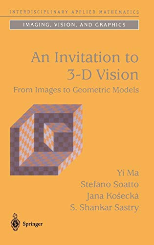 An Invitation to 3-D Vision: From Images to Geometric Models (Interdisciplinary Applied Mathematics
