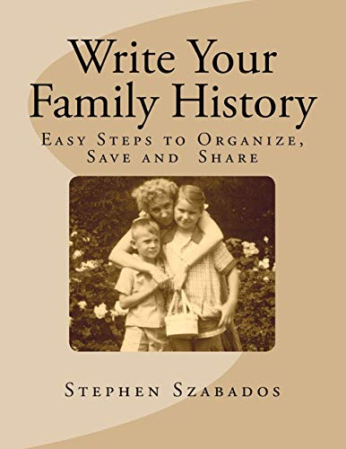 Write Your Family History: Easy Steps to Organize, Save and Share (Genealogy Research)