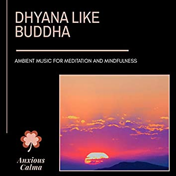 Dhyana Like Buddha - Ambient Music For Meditation And Mindfulness