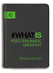 What is Post Traumatic Growth by Miriam Akhtar
