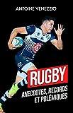 Rugby: Anecdotes, Records et Polémiques: Plongée dans les profondeurs de l'Ovalie