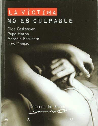 La victima no es culpable / The Victim is not Guilty (Serendipity: Maior) (Spanish Edition) by Olga Castanyer Pepa Horno Antonio Escudero Ines Monjas (2009-06-30)