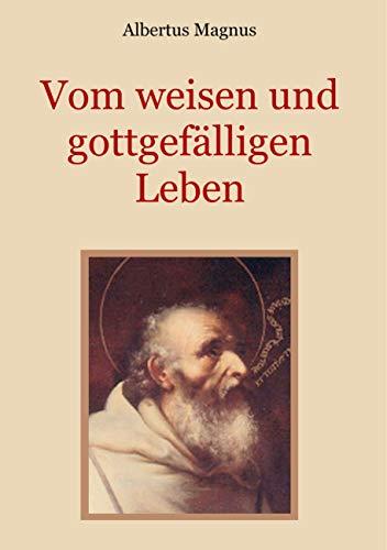 Vom weisen und gottgefälligen Leben, das ist: Von der Unterscheidung der wahrhaften und der falschen Tugend (Schätze der christlichen Literatur)