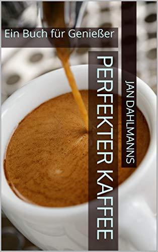 Perfekter Kaffee: Ein Buch für Genießer