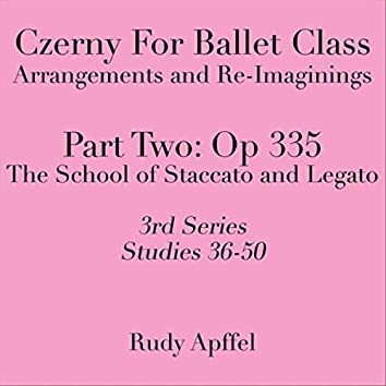 Czerny for Ballet Class: Arrangements and Re-Imaginings, Pt. Two: Op. 335, 3rd Series: Studies 36-50
