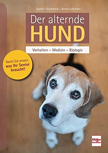 Der alternde Hund: Verhalten - Medizin - Biologie