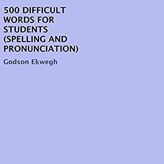 500 Difficult Words for Students     Spelling and Pronunciation              Written by:                                                                                                                                 Godson Ekwegh                               Narrated by:                                                                                                                                 Marie Townsend                      Length: 1 hr and 39 mins     Not rated yet     Overall 0.0
