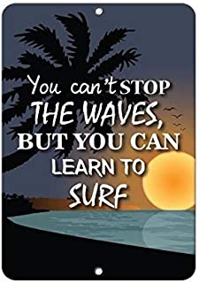 Lilyanaen New Metal Sign Aluminum Sign You Can't Stop The Waves But You Can Learn to Surf Quote Sign for Outdoor & Indoor 8