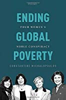Ending Global Poverty: Four Women's Noble Conspiracy