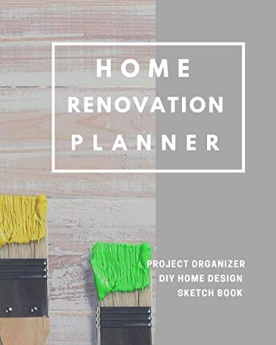 Home Renovation Planner: Log book, Sketchpad, Checklist, and Project Organizer for Remodeling and Home Improvement Progress by Room 8x10 in