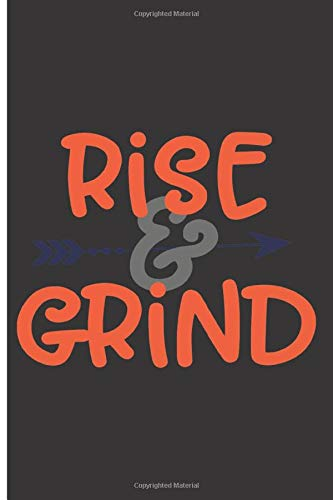 """Rise & Grind: 120 College Lined Pages - 6"""" x 9"""" - Planner, Journal, Notebook, Composition Book, Diary for Women, Men, Teens, and Children"""