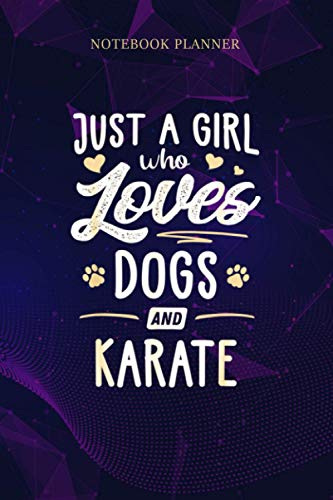 Notebook Planner Just A Girl Who Loves Dogs And Karate Gift Dog Lover: Meeting, Journal, Pretty, 6x9 inch, Daily, To Do, 114 Pages, Happy