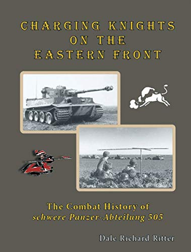 Fedorowicz Ritter Charging Knights on The Eastern Front: The Combat History of schwere Panzer-Abteilung 505