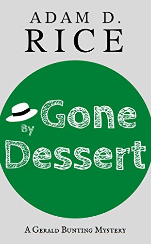 Gone By Dessert (Gerald Bunting Book 2) by [Adam D. Rice]