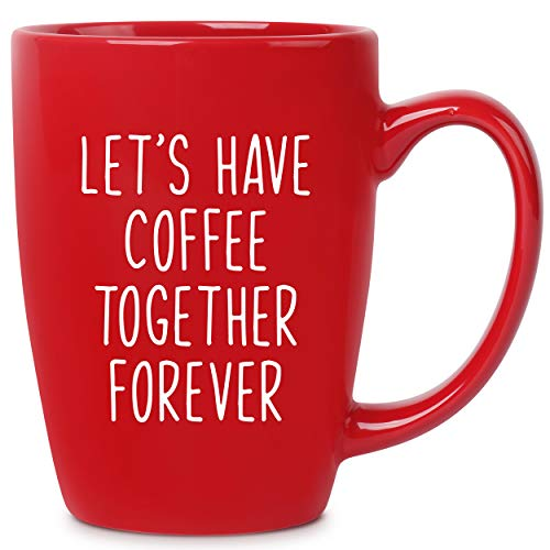 Let's Have Coffee Together Forever - 14 oz Red Bistro Coffee Mug - Best Gift Ideas for Wife Husband Fiance Him Her Couple - Birthday Christmas Valentines Anniversary Engagement Proposal Wedding Shower