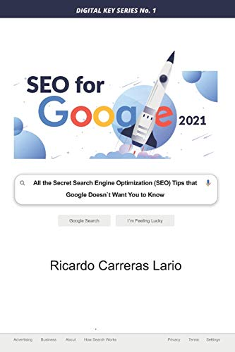 SEO FOR GOOGLE 2021: All the Search Engine Optimization (SEO) Tips that Google Does not Want You to Know (Digital Key Series)