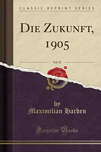 Die Zukunft, 1905, Vol. 52 (Classic Reprint)