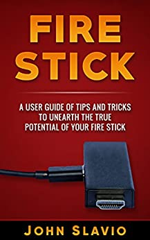 Fire Stick: A User Guide and Manual of Tips and Tricks to unearth the actual doable of Your Fire Stick
