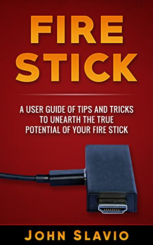 Fire Stick: A User Guide and Manual of Tips and...