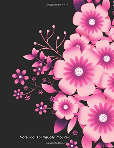 Notebook For Visually Impaired: Bold Black Lined Pink Flowers: For Low Vision or Disabled People: Children and Adults Blank Extra Wide Lined Notebook With Fun Bright Pink Flower Cover