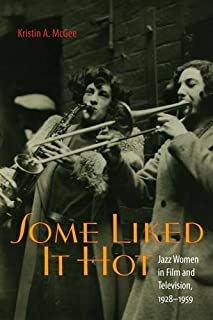 Some Liked It Hot: Jazz Women in Film and Television, 1928–1959 (Music / Culture)