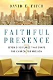 Faithful Presence: Seven Disciplines That Shape the Church for Mission