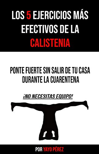 LOS 5 EJERCICIOS MAS EFECTIVOS DE LA CALISTENIA: PONTE FUERTE SIN SALIR DE CASA DURANTE LA CUARENTENA DEL CORONAVIRUS (INCLUYE RUTINA)