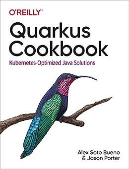 [Alex Soto Bueno, Jason Porter]のQuarkus Cookbook: Kubernetes-Optimized Java Solutions (English Edition)