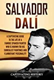 Salvador Dalí: A Captivating Guide to the Life of a Famous Spanish Painter Who Is Known for His Surrealist Paintings and Flamboyant Personality
