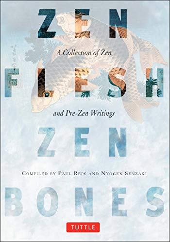 Zen Flesh, Zen Bones: A Collection of Zen and Pre-Zen...