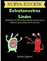 Extraterrestres Lindos: Increíbles alienígenas lindos para colorear para niños Más de 25 páginas para colorear con extraterrestres increíbles para desarrollar la creatividad de los niños. 4-8 años
