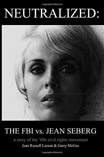 Neutralized: the FBI vs. Jean Seberg: A story of the '60s civil rights movement