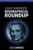 Dale Carnegie's Biographical Roundup 1607967588 Book Cover