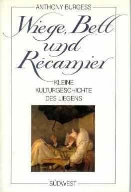 Wiege, Bett und Récamier : kleine Kulturgeschichte des Liegens.