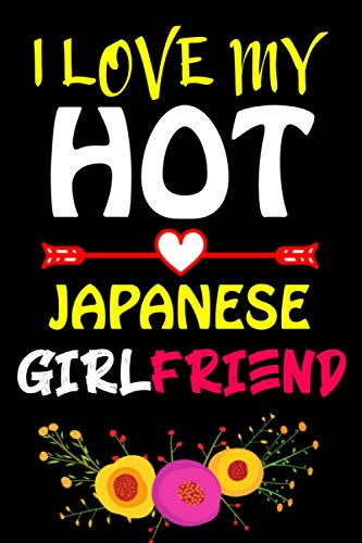 I Love My Hot Japanese Girlfriend: Funny Composition Notebook Gift For Girlfriend Who Love Having Super-Hot Japanese Girl/Valentine's day, Anniversary ... Who Relationship/Married Japanese Girl