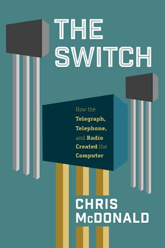 The Switch: How the Telegraph, Telephone, and Radio Created the Computer