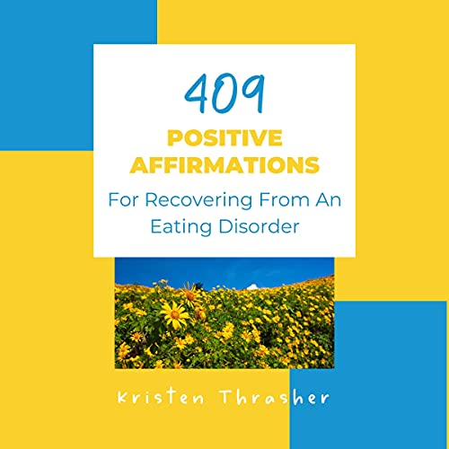 409 Positive Affirmations for Recovering from an Eating Disorder: Take Back Your Life, Self-Image, Hope, Confidence, Self-Love and Self-Respect; Eating Disorder Affirmations