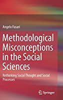 Methodological Misconceptions in the Social Sciences: Rethinking Social Thought and Social Processes