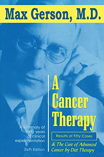 Compare Textbook Prices for A Cancer Therapy: Results of Fifty Cases and the Cure of Advanced Cancer by Diet Therapy  ISBN 9781939438669 by Gerson, Max,Gerson, Charlotte