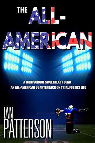 THE ALL-AMERICAN: A HIGH SCHOOL SWEETHEART DEAD. AN ALL-AMERICAN QUARTERBACK ON TRIAL FOR HIS LIFE! (A Carter Holman Legal Thriller Book 1) (English Edition)