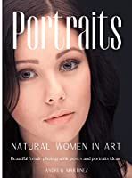 Portraits: Natural women in art. Beautiful female photographic poses and portraits ideas